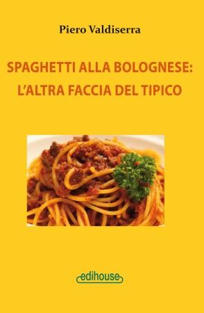 Spaghetti alla Bolognese: l'altra faccia del tipico