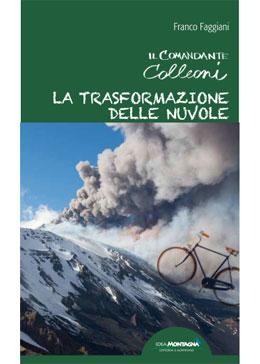 """Franco Faggiani, """"IL COMANDANTE COLLEONI – LA TRASFORMAZIONE DELLE NUVOLE"""""""