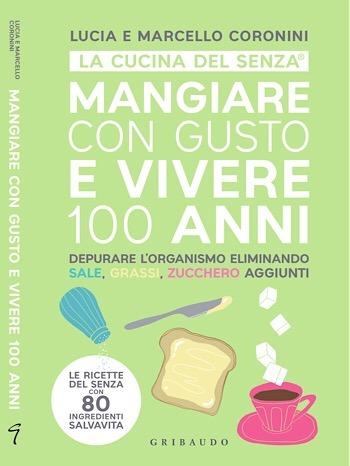 Libro Mangiare con gusto e vivere 100 anni