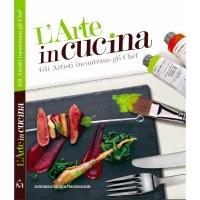 L'Arte in Cucina. Gli Artisti incontrano gli Chef – il secondo volume